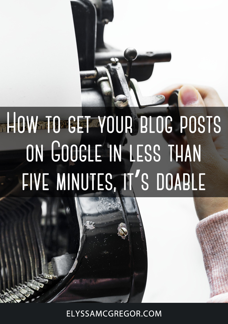 How to get your blog posts on Google in less than five minutes, it's doable