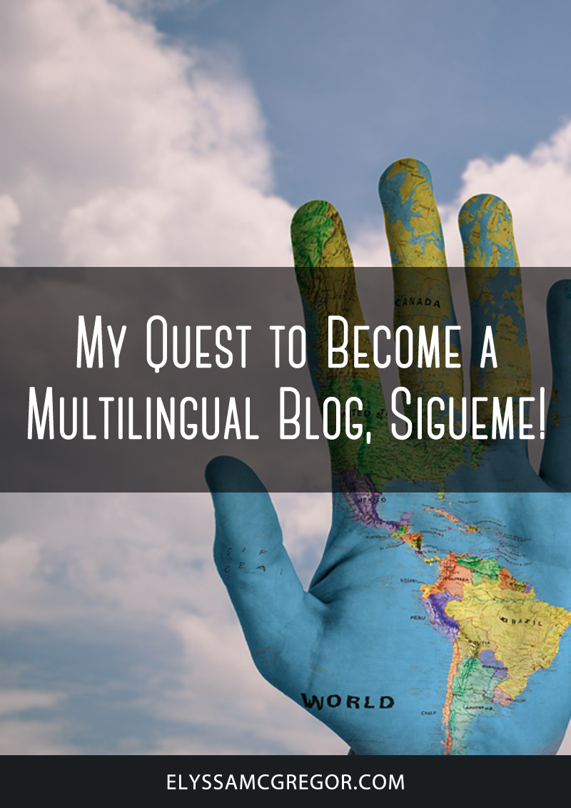 My quest to become a multilingual blog, sigueme!