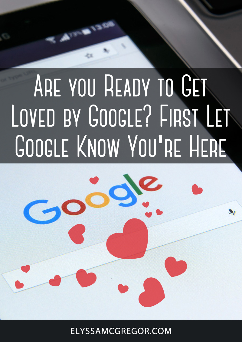 Are you ready to get loved by Google? First let Google know you're here